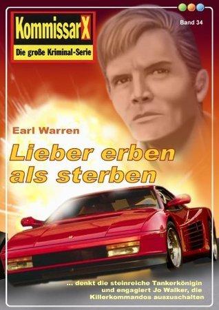Lieber erben als sterben - Band 34 (Earl Warren Kommissar X-Edition)  by  Earl  Warren