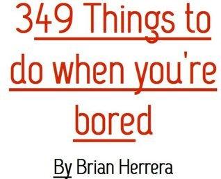 349 Things To Do If Youre Bored Brian Herrera