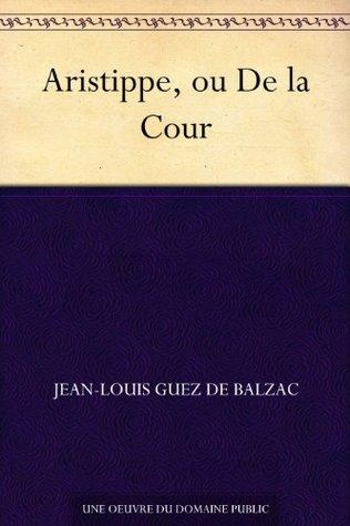 Aristippe, ou De la Cour  by  Jean-Louis Guez de Balzac