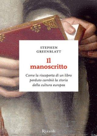 Il manoscritto. Come la riscoperta di un libro perduto cambiò la storia della cultura europea  by  Stephen Greenblatt