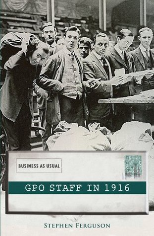 The GPO Staff in 1916: Living through the Easter Rising of 1916  by  Stephen Ferguson