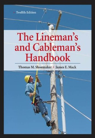 Linemans and Cablemans Handbook 12th Edition (Linemans & Cablemans Handbook) Thomas Shoemaker