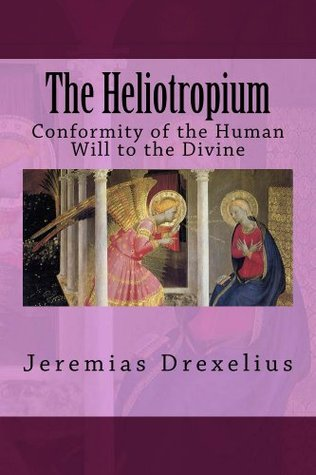 The Heliotropium: Conformity of the Human Will to the Divine  by  Jeremias Drexel