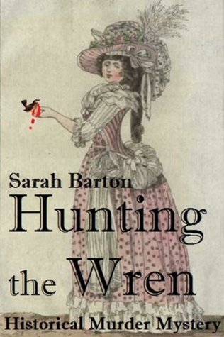 Hunting the Wren, A Historical Murder Mystery Short Story  by  Sarah Barton