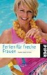 Ferien für freche Frauen. Starke Geschichten.  by  Michaela Kenklies