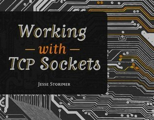 Working With TCP Sockets  by  Jesse Storimer