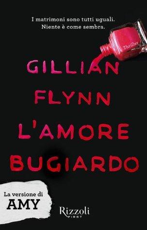 Lamore bugiardo - La versione di Amy  by  Gillian Flynn