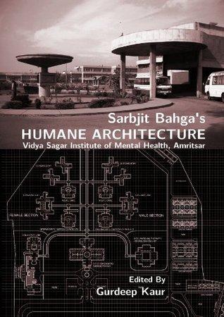 Sarbjit Bahgas Humane Architecture: Vidya Sagar Institute of Mental Health, Amritsar  by  Gurdeep Kaur