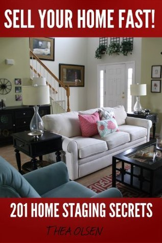 Sell Your Home Fast - 201 Home Staging Secrets  by  Thea Olsen