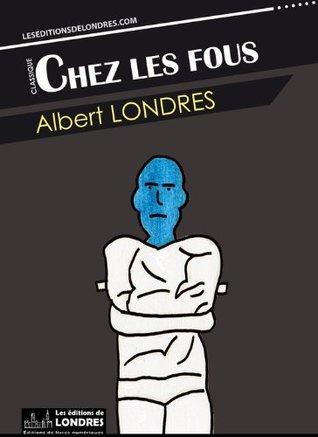 Chez les fous  by  Albert Londres