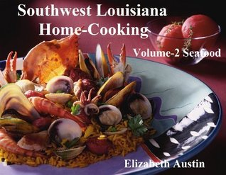 Southwest Louisiana Home-Cooking Volume 2 Seafood  by  Elizabeth Austin
