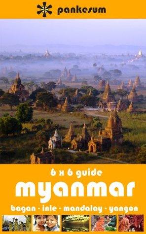 Pankesum 6x6 Guide to Myanmar: Bagan, Mandalay, Inle, Yangon James Rodriguez