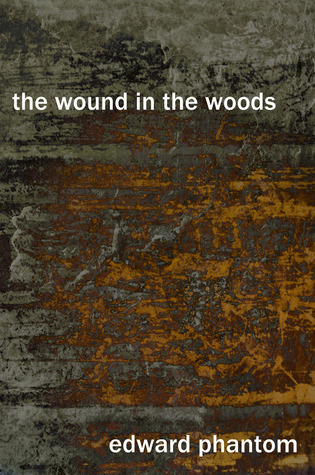 The Wound in the Woods  by  Edward Phantom