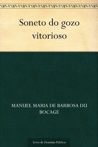 Soneto do gozo vitorioso Manuel Maria Barbosa du Bocage