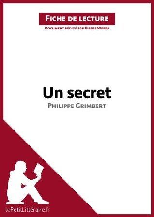 Un secret de Philippe Grimbert (Fiche de lecture): Comprendre la littérature avec lePetitLittéraire.fr  by  Pierre Weber