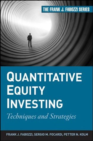Quantitative Equity Investing: Techniques and Strategies (Frank J. Fabozzi Series)  by  Frank J. Fabozzi