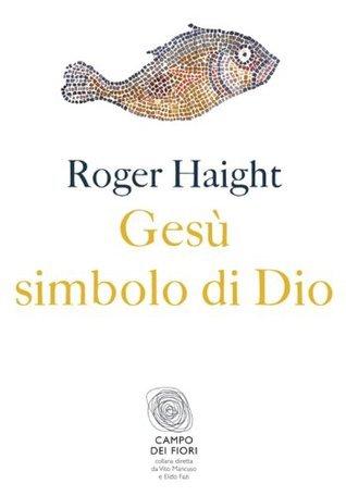 Gesù simbolo di Dio Roger Haight