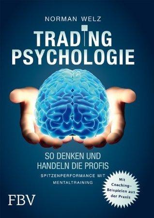 Tradingpsychologie - So denken und handeln die Profis: Spitzenperformance mit Mentaltraining Norman Welz