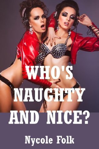 Whos Naughty and Nice? Five Explicit Erotica Stories  by  Nycole Folk