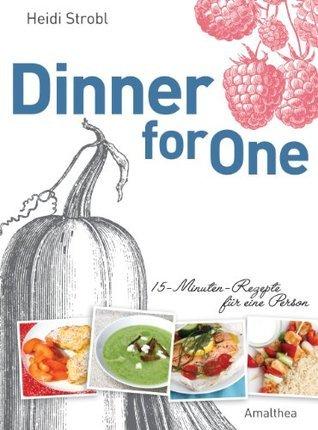 Dinner for One: 15-Minuten-Rezepte für eine Person  by  Heidi Strobl