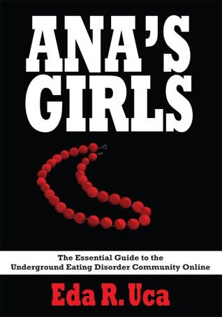 ANAS GIRLS: The Essential Guide to the Underground Eating Disorder Community Online  by  Eda R. Uca