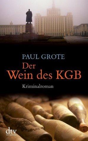 Der Wein des KGB: Kriminalroman  by  Paul Grote