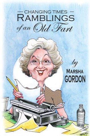 Changing Times: Ramblings of an Old Fart Marsha Gordon