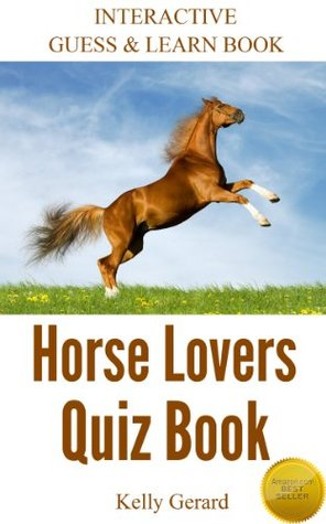Horse Lovers Quiz Book 2: Interactive Guess & Learn Book  by  Kelly Gerard