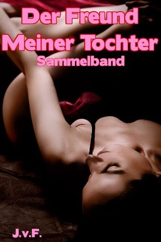 Der Freund Meiner Tochter - Sammelband  by  Julia von Finkenbach
