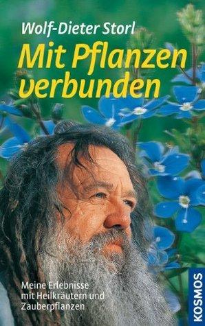 Mit Pflanzen verbunden: Meine Erlebnisse mit Heilkräutern und Zauberpflanzen Wolf-Dieter Storl