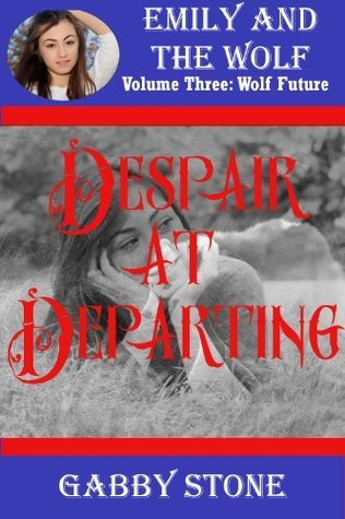 Despair at Departing: A Young Adult Werewolf Romance (Wolf Future (4)) Gabby Stone