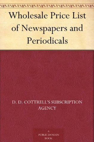 Wholesale Price List of Newspapers and Periodicals D. D. Cottrells Subscription Agency