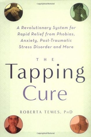 The Tapping Cure: A Revolutionary System for Rapid Relief from Phobias, Anxiety, Post-Traumatic Stress Disorder and More Roberta Temes