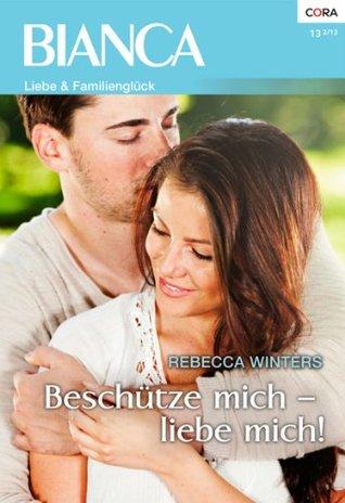 Beschütze mich - liebe mich  by  Rebecca Winters