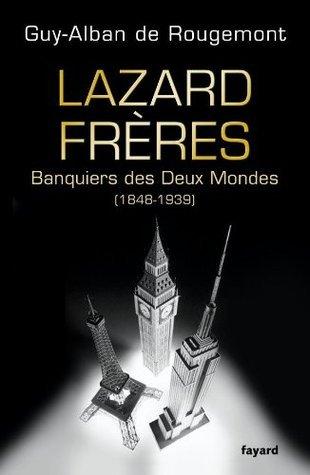 Lazard Frères:Banquiers des Deux Mondes (1848-1939) (Divers Histoire) (French Edition)  by  Guy-Alban de Rougemont