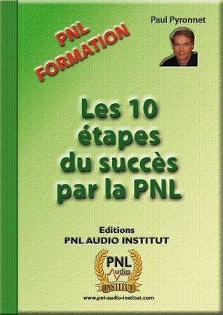 Les 10 étapes du succès par la PNL  by  Paul Pyronnet