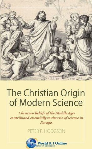 The Christian Origin of Modern Science  by  John D. Barrow
