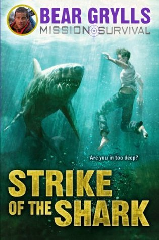 Mission Survival: Strike of the Shark  by  Bear Grylls