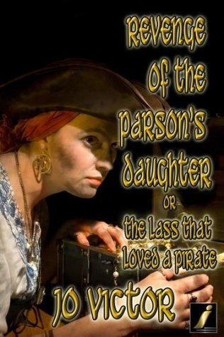 Revenge of the Parsons Daughter Or The Lass that Loved a Pirate Jo Victor