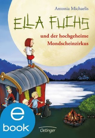 Ella Fuchs und der hochgeheime Mondscheinzirkus  by  Antonia Michaelis