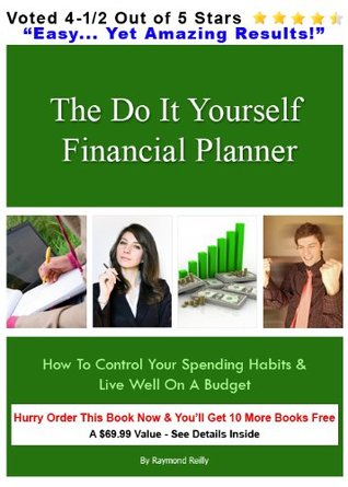 The Do It Yourself Financial Planner : How To Control Your Spending Habits & Live Well On A Budget Raymond Reilly
