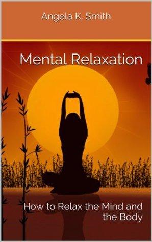 Mental Relaxation Angela K.  Smith