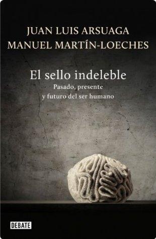 El sello indeleble: Pasado, presente y futuro del ser humano  by  Juan Luis Arsuaga