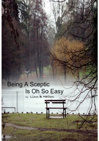 Being A Sceptic Is Oh So Easy  by  Linn B. Halton