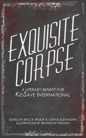 Exquisite Corpse: A Literary Benefit For KidSave International  by  Brock Wilbur
