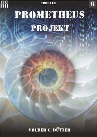 Das Prometheus Projekt #6  by  Volker C. Dützer