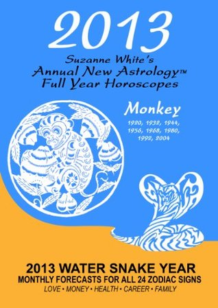 2013 THE MONKEY - SUZANNE WHITES ANNUAL NEW ASTROLOGY HOROSCOPES FOR 2013  by  Suzanne White