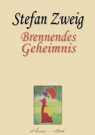 Stefan Zweig: Brennendes Geheimnis (Kommentiert)  by  Stefan Zweig