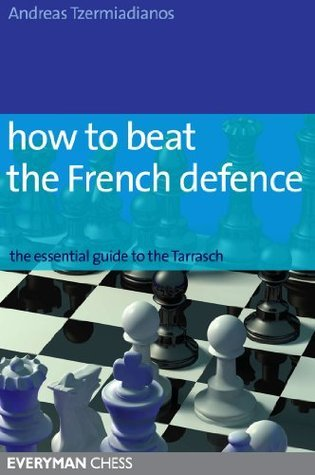 How to Beat the French Defence: The Essential Guide to the Tarrasch Andreas Tzermiadianos