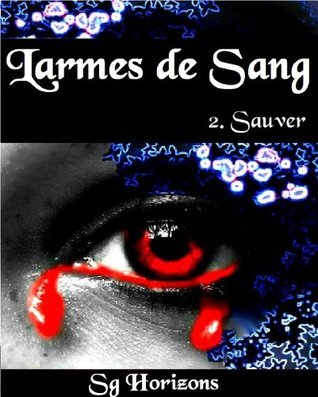 Sauver (Larmes de Sang #2) S.G. Horizons